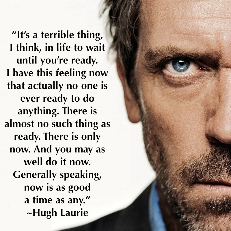 now-is-as-good-a-time-as-any-hugh-laurie